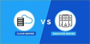 Cloud Server versus Dedicated Server