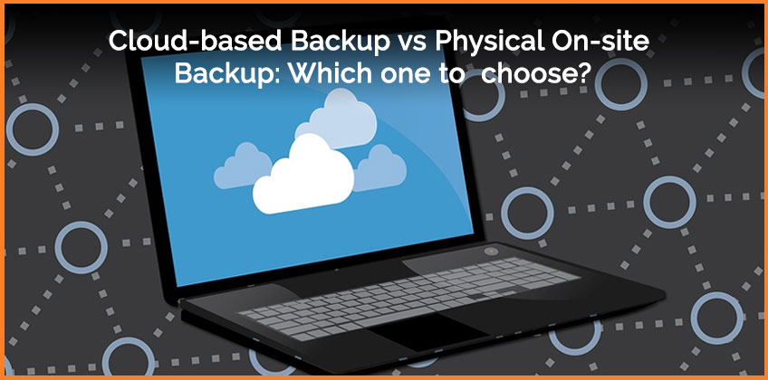 Cloud-based Backup vs Physical On-site Backup